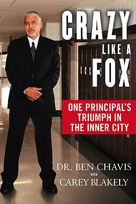 Crazy Like a Fox: One Principal's Triumph in the Inner City - Chavis, Ben, and Blakely, Carey