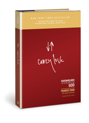 Crazy Love: Overwhelmed by a Relentless God - Chan, Francis