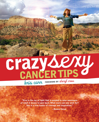 Crazy Sexy Cancer Tips - Carr, Kris, and Crow, Sheryl (Foreword by)