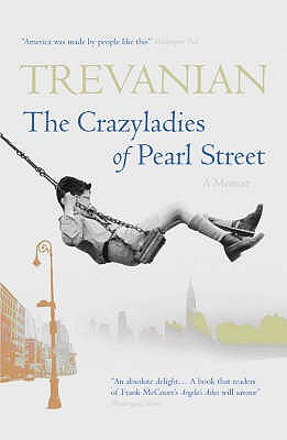 Crazyladies of Pearl Street: Memoirs of a Depression Era Childhood - Trevanian