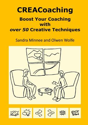 CREACoaching: Boost Your Coaching with over 50 Creative Techniques - wolfe, olwen, and minnee, sandra