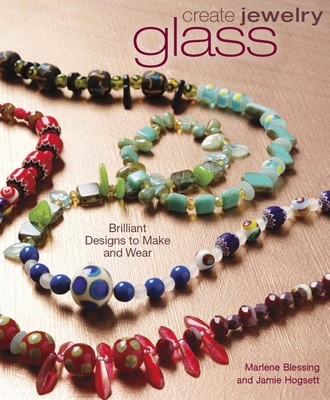 Create Jewelry: Brilliant Designs to Make and Wear - Blessing, Marlene, and Hogsett, Jamie