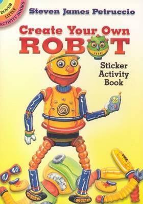 Create Your Own Robot: Sticker Activity Book - Petruccio, Steven James