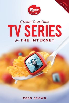 Create Your Own TV Series for the Internet - Brown, Ross