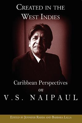 Created in the West Indies: Caribbean Perspectives on VS Naipaul - Rahim, Jennifer (Editor), and Lalla, Barbara (Editor)