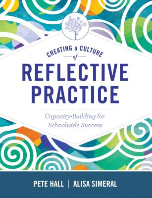 Creating a Culture of Reflective Practice: Building Capacity for Schoolwide Success - Hall, Pete, and Simeral, Alisa
