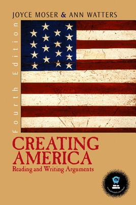 Creating America: Reading and Writing Arguments - Moser, Joyce (Editor), and Watters, Ann (Editor)