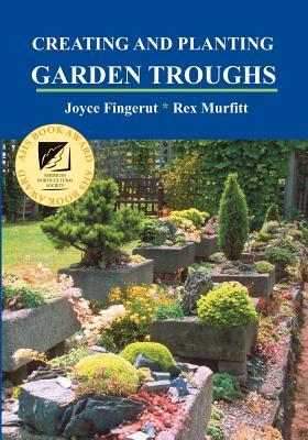 Creating and Planting Garden Troughs - Fingerut, Joyce, and Murfitt, Rex, and Grushow, Jane (Photographer)