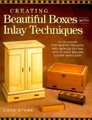 Creating Beautiful Boxes with Inlay Techniques - Stowe, Doug