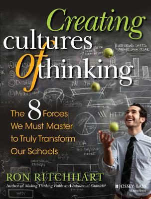 Creating Cultures of Thinking: The 8 Forces We Must Master to Truly Transform Our Schools - Ritchhart, Ron