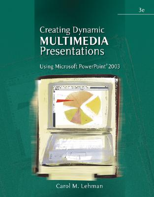 Creating Dynamic Multimedia Presentations: Using Microsoft PowerPoint 2003 - Lehman, Carol M