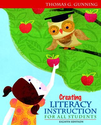 Creating Literacy Instruction for All Students - Gunning, Thomas G.
