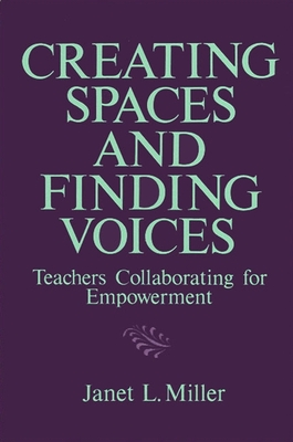 Creating Spaces Find Voi: Teachers Collaborating for Empowerment - Miller, Janet L