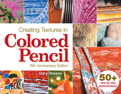 Creating Textures in Colored Pencil - Greene, Gary
