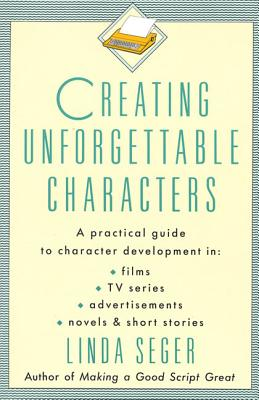Creating Unforgettable Characters - Seger, Linda, Dr.