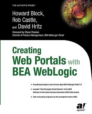 Creating Web Portals with BEA Weblogic - Block, Howard, and Castle, Rob, and Hritz, David