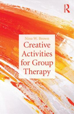 Creative Activities for Group Therapy - Brown, Nina W, Edd, Lpc