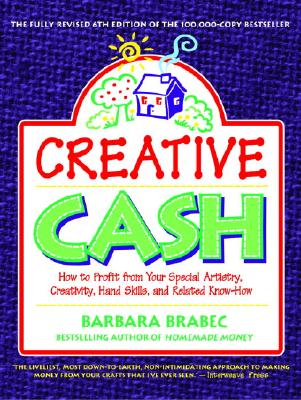 Creative Cash, 6th Edition: How to Profit from Your Special Artistry, Creativity, Hand Skills, and Relatedknow-How - Brabec, Barbara