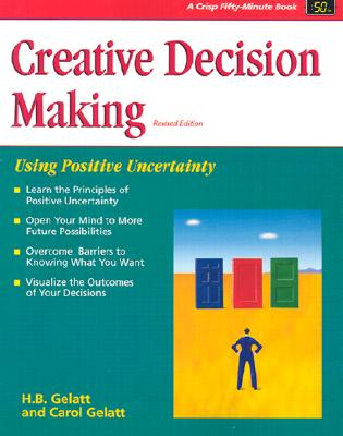 Creative Decision Making: Using Positive Uncertainty - Gelatt, H B, and Gelatt, Carol