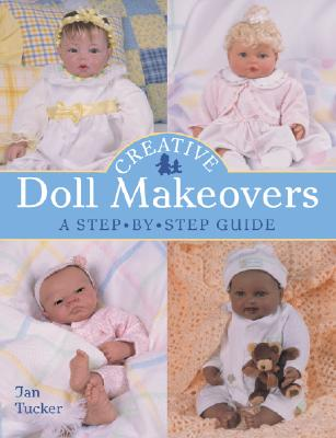 Creative Doll Makeovers: A Step-By-Step Guide - Tucker, Jan, and Baskett, Mickey