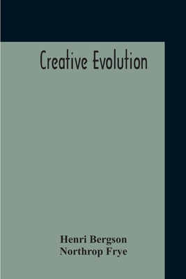 Creative Evolution - Bergson, Henri, and Frye, Northrop