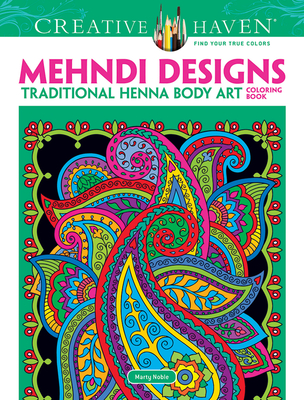 Creative Haven Mehndi Designs Coloring Book: Traditional Henna Body Art - Noble, Marty