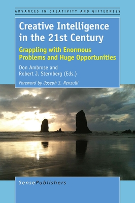 Creative Intelligence in the 21st Century: Grappling with Enormous Problems and Huge Opportunities - Ambrose, Don, and Sternberg, Robert J, PhD