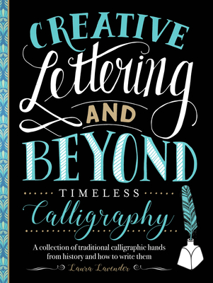 Creative Lettering and Beyond: Timeless Calligraphy: A Collection of Traditional Calligraphic Hands from History and How to Write Them - Lavender, Laura