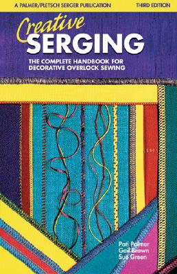 Creative Serging: The Complete Handbook for Decorative Overlock Sewing - Brown, Gail