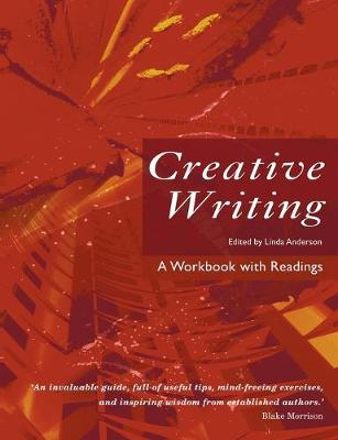 Creative Writing: A Workbook with Readings - Anderson, Linda (Editor)