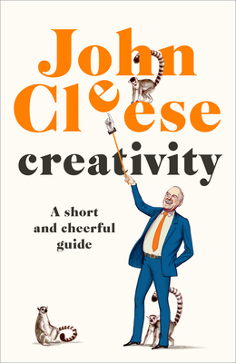 Creativity: A Short and Cheerful Guide - Cleese, John