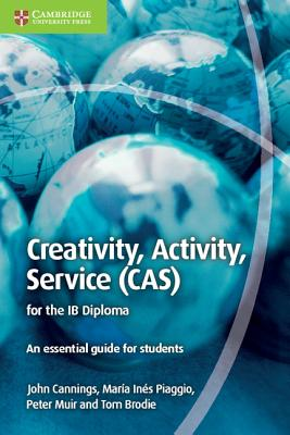 Creativity, Activity, Service (CAS) for the Ib Diploma: An Essential Guide for Students - Cannings, John