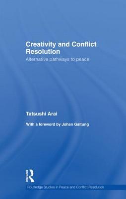 Creativity and Conflict Resolution: Alternative Pathways to Peace - Arai, Tatsushi