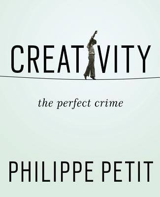 Creativity: The Perfect Crime - Petit, Philippe