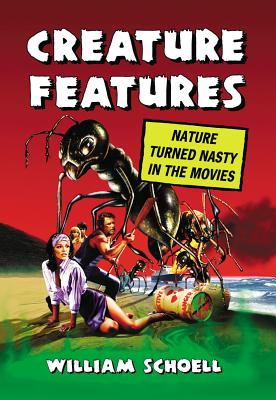 Creature Features: Nature Turned Nasty in the Movies - Schoell, William