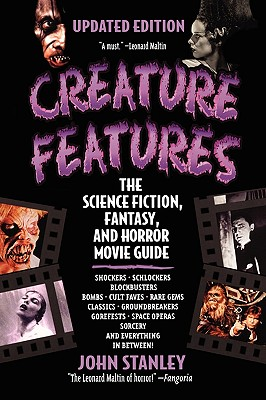 Creature Features: The Science Fiction, Fantasy, and Horror Movie Guide - Stanley, John