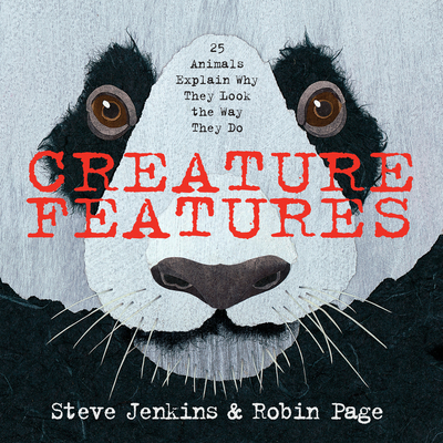 Creature Features: Twenty-Five Animals Explain Why They Look the Way They Do - Jenkins, Steve, and Page, Robin
