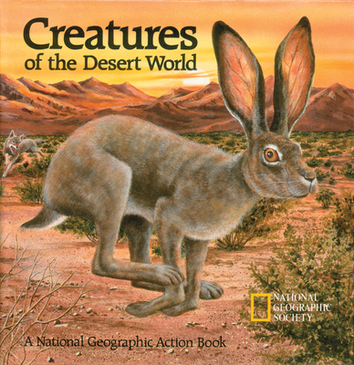 Creatures of the Desert World: A National Geographic Action Book - National Geographic Society
