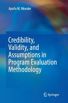 Credibility, Validity, and Assumptions in Program Evaluation Methodology - Nkwake, Apollo M