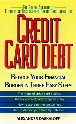 Credit Card Debt:: Reduce Your Financial Burden in Three Easy Steps - Daskaloff, Alexander