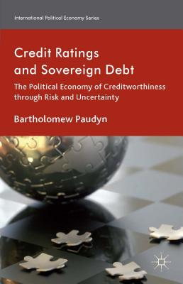 Credit Ratings and Sovereign Debt: The Political Economy of Creditworthiness through Risk and Uncertainty - Paudyn, Bartholomew