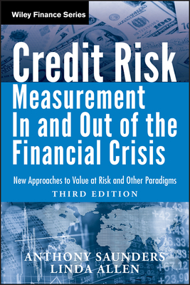 Credit Risk Management in and Out of the Financial Crisis: New Approaches to Value at Risk and Other Paradigms - Saunders, Anthony, and Allen, Linda