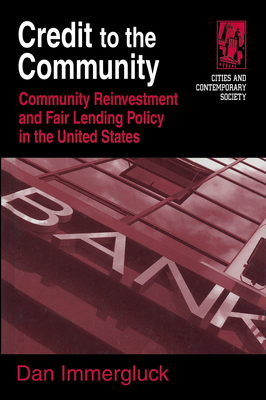 Credit to the Community: Community Reinvestment and Fair Lending Policy in the United States: Community Reinvestment and Fair Lending Policy in the United States - Immergluck, Dan