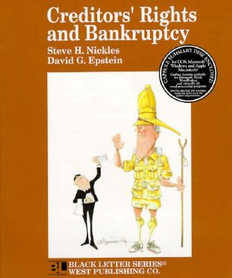 Creditors' Rights and Bankruptcy Black Letter - Nickles, Steve H, and Epstein, David G