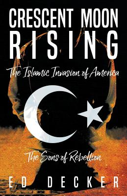 Crescent Moon Rising: The Islamic Invasion of America - Decker, Ed