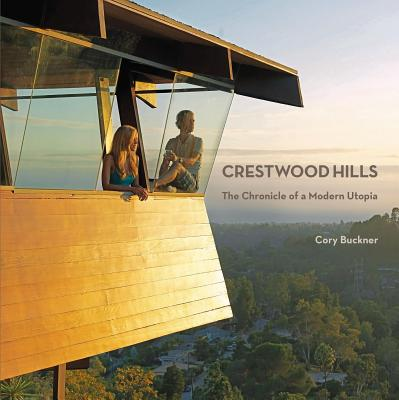 Crestwood Hills: The Chronicle of a Modern Utopia - Buckner, Cory
