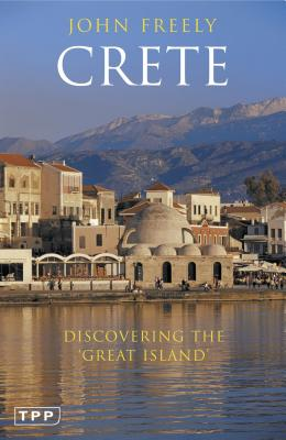 Crete: Discovering the 'Great Island' - Freely, John, Professor