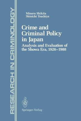 Crime and Criminal Policy in Japan: Analysis and Evaluation of the Showa Era, 1926-1988 - Shikita, Minoru