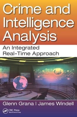 Crime and Intelligence Analysis: An Integrated Real-Time Appraoch - Grana, Glenn, and Windell, James, MA