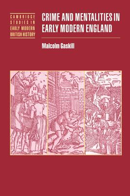 Crime and Mentalities in Early Modern England - Gaskill, Malcolm, and Malcolm, Gaskill, and Fletcher, Anthony (Editor)